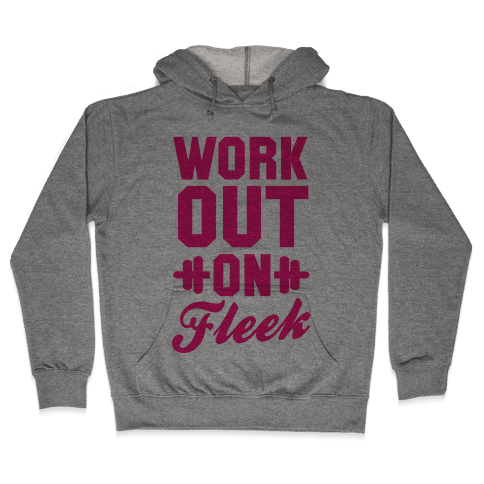 Workout on Fleek Hooded Sweatshirt