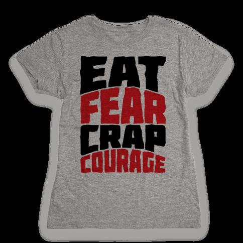 Eat Fear Crap Courage Womens T-Shirt