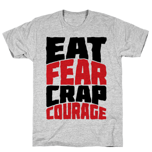 Eat Fear Crap Courage Mens T-Shirt
