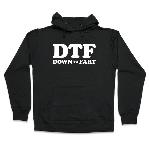 Down To Fart Hooded Sweatshirt