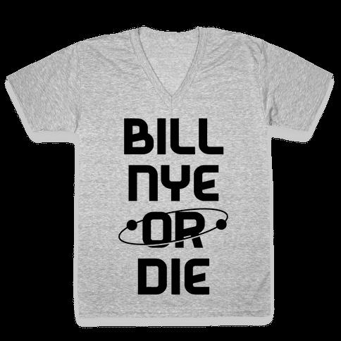 Bill Nye Or Die V-Neck Tee Shirt