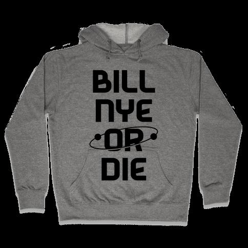 Bill Nye Or Die Hooded Sweatshirt