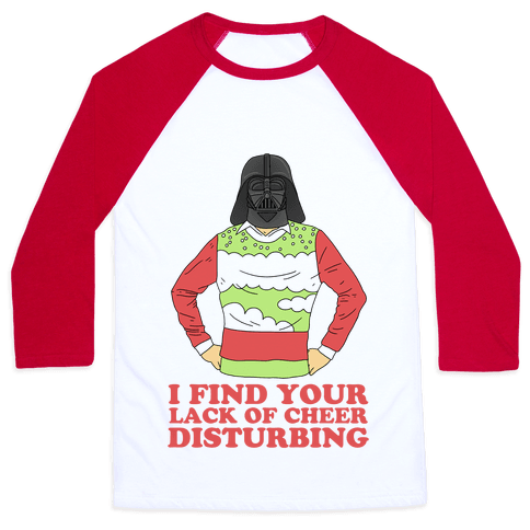 I Find Your Lack of Cheer Disturbing Baseball Tee