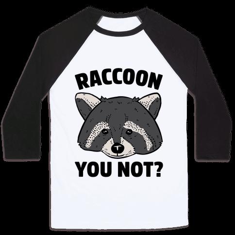 Raccoon You Not? Baseball Tee