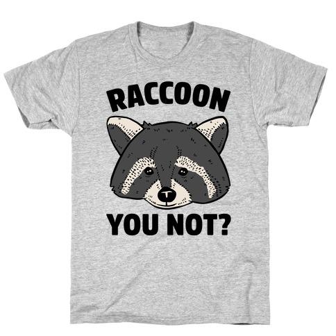 Raccoon You Not? Mens T-Shirt