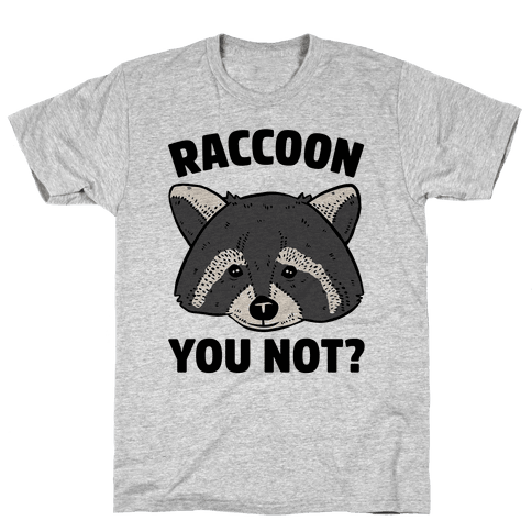 Raccoon You Not? Mens T-Shirt