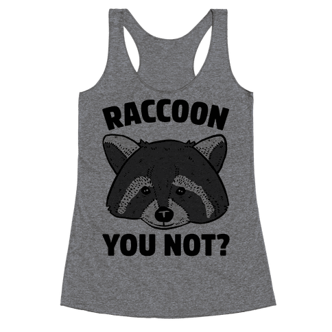 Raccoon You Not? Racerback Tank Top