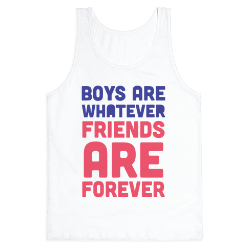 Boys Are Whatever, Friends Are Forever (Tank) Tank Top