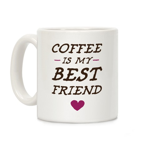 Coffee Is My Best Friend Coffee Mug