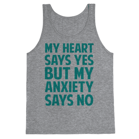 My Heart Says Yes But My Anxiety Says No Tank Top