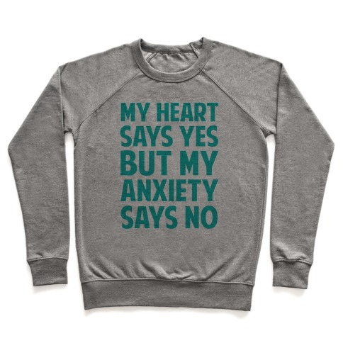 My Heart Says Yes But My Anxiety Says No Pullover