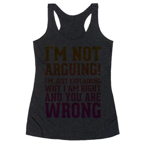 I'm Not Arguing! Racerback Tank Top