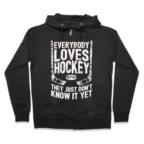 Everybody Loves Hockey They Just Don't Know It Yet Zip Hoodie