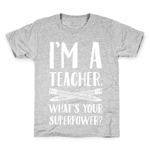 I'm a Teacher. What's Your Superpower? Kids T-Shirt