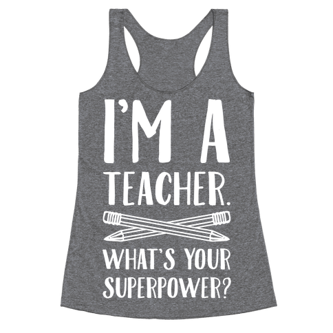 I'm a Teacher. What's Your Superpower? Racerback Tank Top