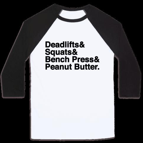 Deadlifts, Squats, Bench Press, Peanut Butter Workout Baseball Tee