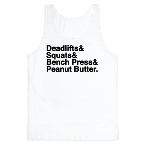 Deadlifts, Squats, Bench Press, Peanut Butter Workout Tank Top