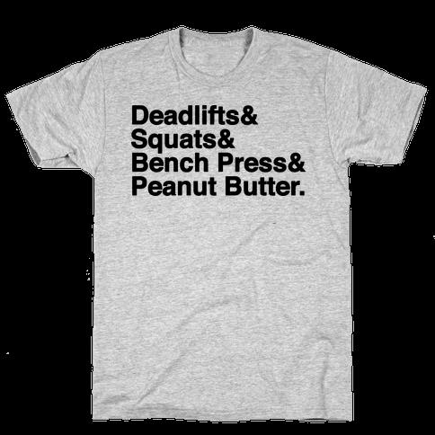 Deadlifts, Squats, Bench Press, Peanut Butter Workout Mens T-Shirt