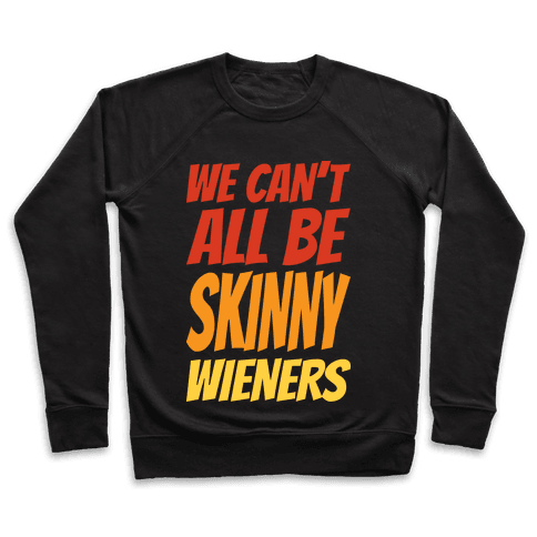 We Can't All Be Skinny Wieners Pullover