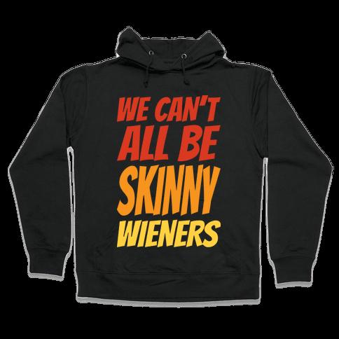 We Can't All Be Skinny Wieners Hooded Sweatshirt