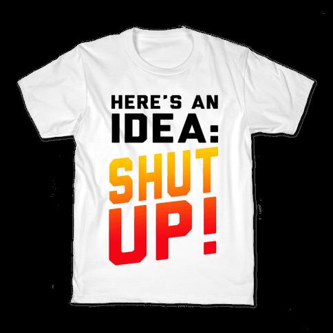Here's an Idea: SHUT UP! Kids T-Shirt