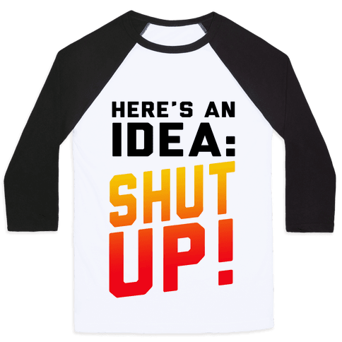 Here's an Idea: SHUT UP! Baseball Tee