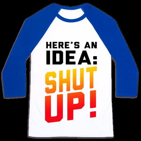 Here's an Idea: SHUT UP! Baseball Tee