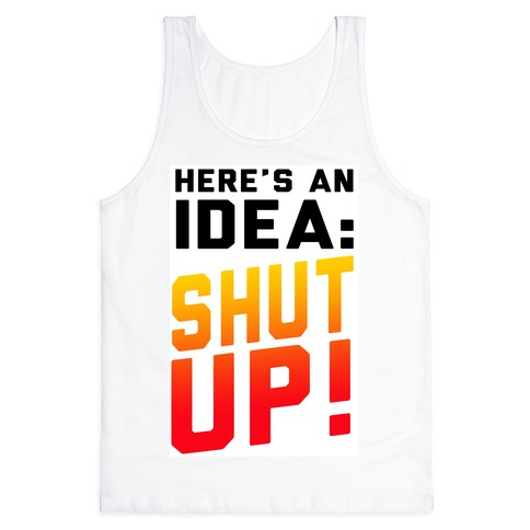 Here's an Idea: SHUT UP! Tank Top