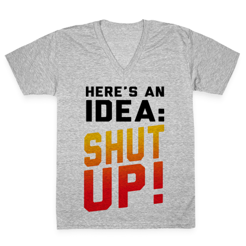 Here's an Idea: SHUT UP! V-Neck Tee Shirt