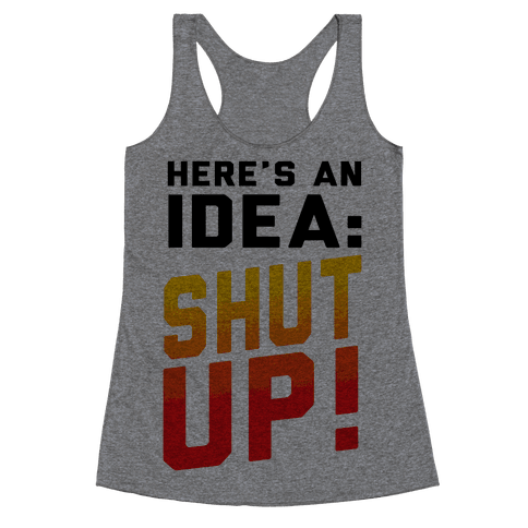 Here's an Idea: SHUT UP! Racerback Tank Top