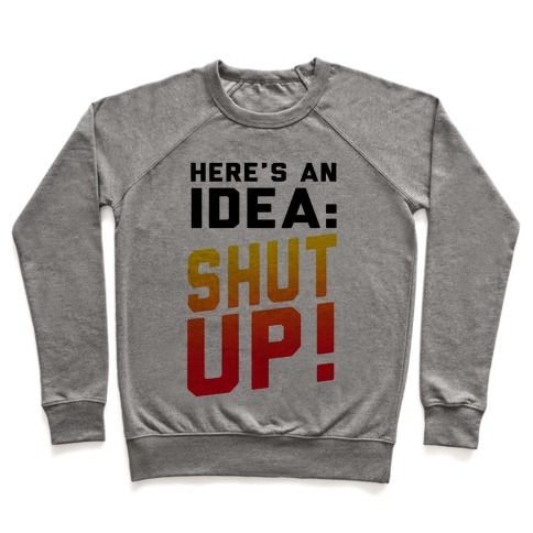 Here's an Idea: SHUT UP! Pullover