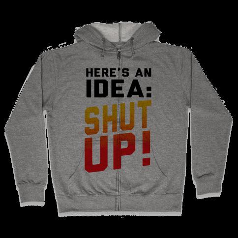 Here's an Idea: SHUT UP! Zip Hoodie