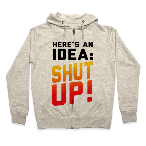 Here's an Idea: SHUT UP! Zip Hoodie