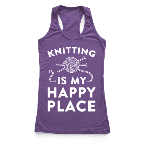 Knitting Is My Happy Place Racerback Tank Top