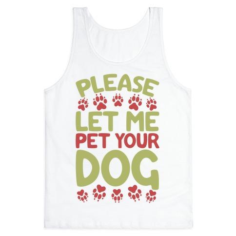 Please Let Me Pet Your Dog Tank Top