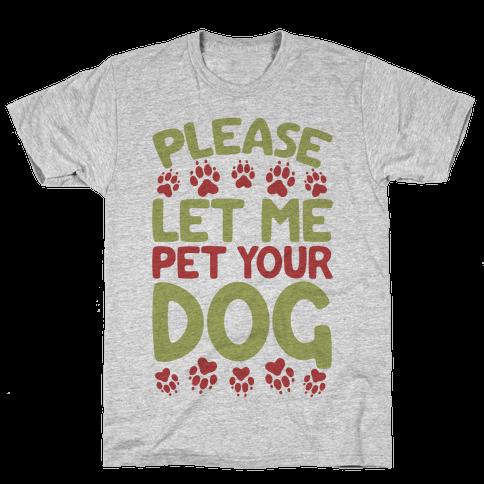 Please Let Me Pet Your Dog Mens T-Shirt