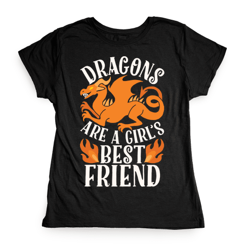 Dragons Are A Girl's Best Friend Womens T-Shirt