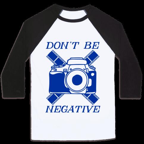 Don't Be Negative Camera Baseball Tee