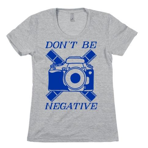 Don't Be Negative Camera Womens T-Shirt