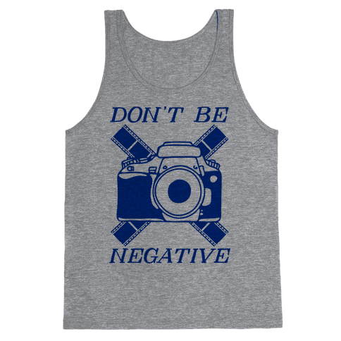 Don't Be Negative Camera Tank Top