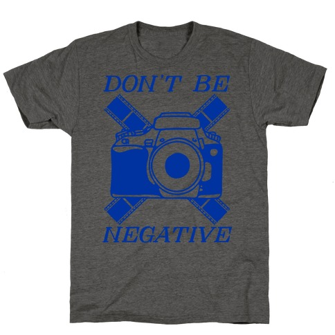 Don't Be Negative Camera T-Shirt
