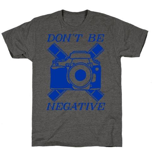 Don't Be Negative Camera T-Shirt