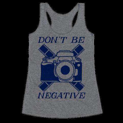 Don't Be Negative Camera Racerback Tank Top