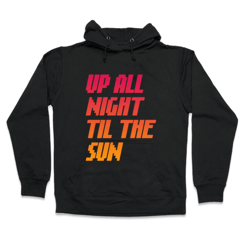 Up All Night 'Til The Sun Hooded Sweatshirt