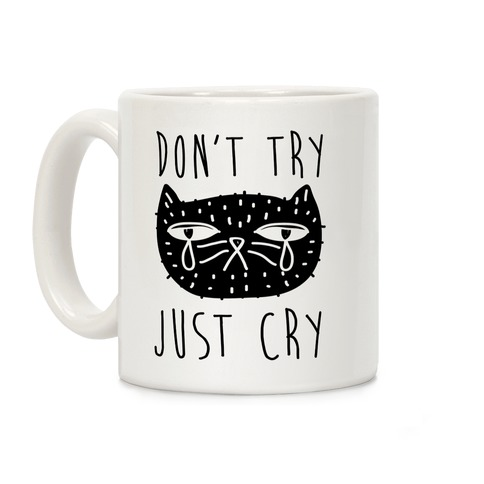 Don't Try Just Cry Coffee Mug