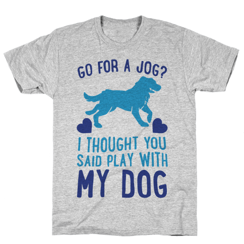 Go For A Jog? I Thought You Said Play With My Dog Mens T-Shirt