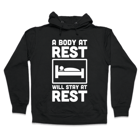 A Body at Rest Will Remain at Rest Hooded Sweatshirt