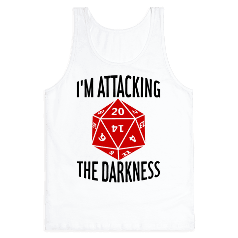 I'm Attacking The Darkness Tank Top