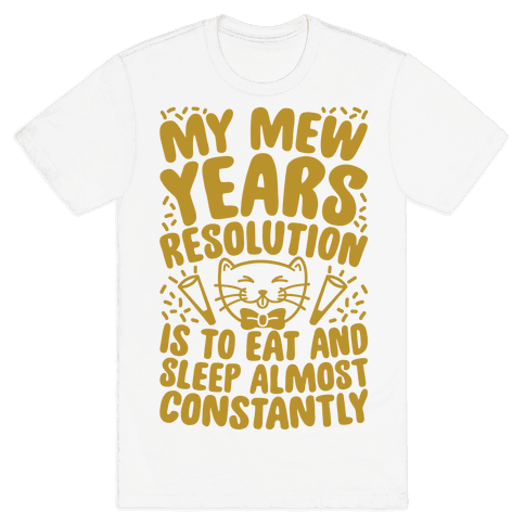My Mew Years Resolution Mens T-Shirt