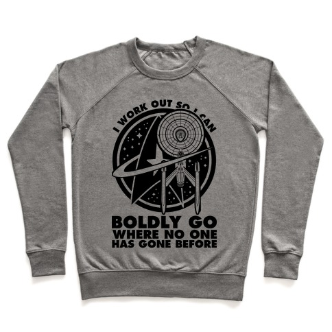 I Work Out So I Can Boldly Go Where No One Has Gone Before Pullover